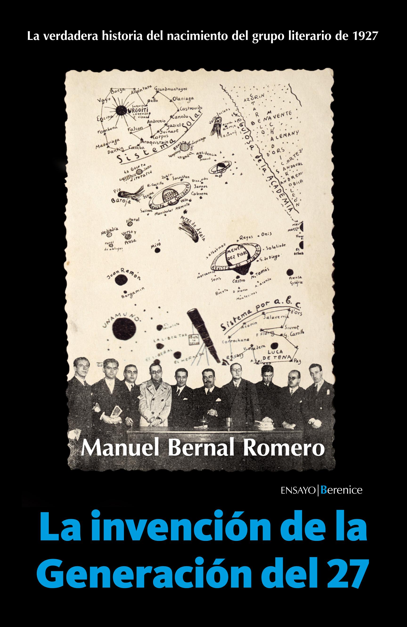 La invención de la Generación del 27. La verdadera historia del nacimiento del grupo literario de 1927 - Manuel Bernal Romero